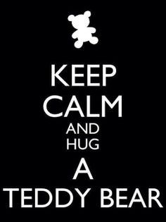 keep calm and hug teddy bear